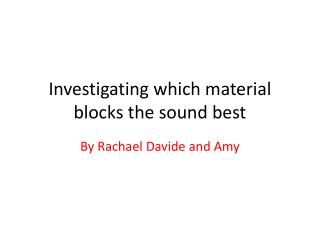 Investigating which material blocks the sound best