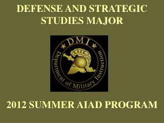 DEFENSE AND STRATEGIC STUDIES MAJOR 2012  SUMMER AIAD PROGRAM