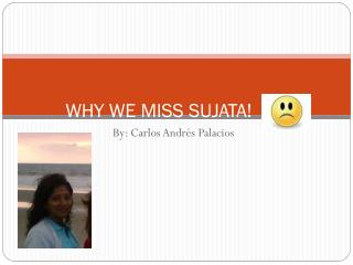 WHY WE MISS SUJATA!
