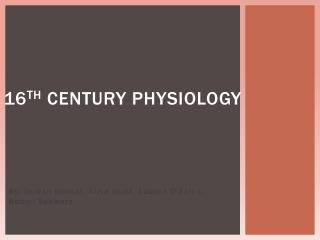 16 th  Century Physiology
