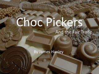 Choc Pickers