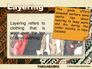 Layering refers to clothing that is worn over the top of other clothing.