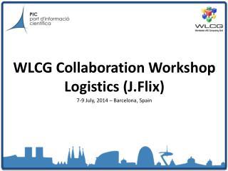 WLCG Collaboration  Workshop Logistics ( J.Flix )