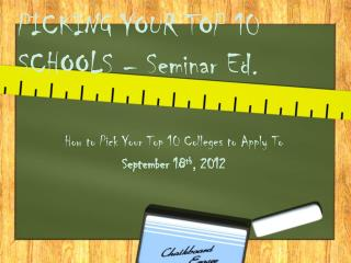 PICKING YOUR TOP 10  SCHOOLS – Seminar Ed.