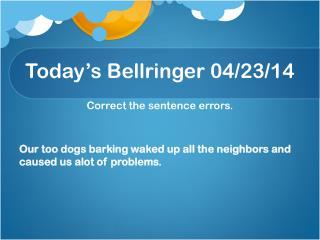 Today's  Bellringer  04/ 23/ 14