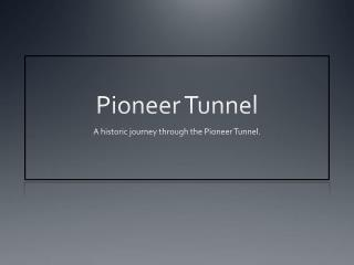 Pioneer Tunnel