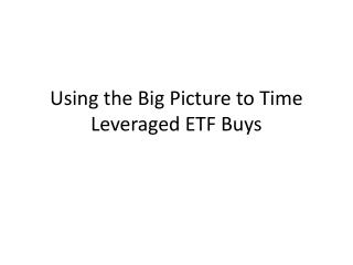 Using the Big Picture to Time Leveraged ETF Buys