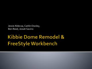 Kibbie  Dome Remodel & FreeStyle  Workbench