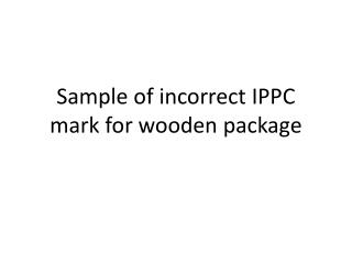 Sample of incorrect IPPC mark for wooden package
