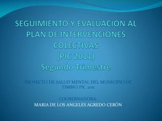 SEGUIMIENTO Y EVALUACIÓN AL PLAN DE INTERVENCIONES COLECTIVAS  (PIC 2011 ) S egundo Trimestre