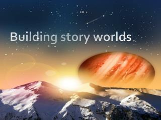 Building story worlds