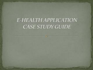E-HEALTH APPLICATION  CASE STUDY GUIDE