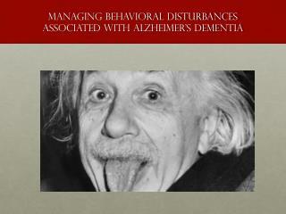 Managing behavioral disturbances associated with Alzheimer's dementia