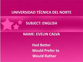 UNIVERSIDAD TÉCNICA DEL NORTE SUBJECT: ENGLISH NAME: EVELIN CALVA Had Better
