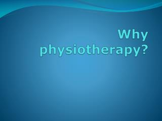 Why physiotherapy?