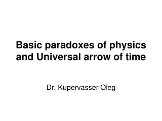 Basic paradoxes of physics and Universal arrow of time