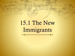 15.1 The New Immigrants