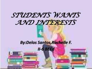 STUDENTS WANTS AND INTERESTS