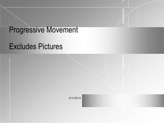 Progressive Movement  Excludes Pictures