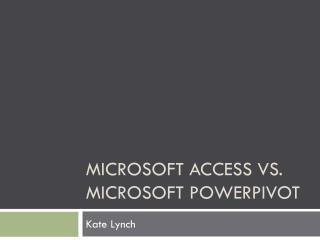 Microsoft Access vs. Microsoft  Powerpivot