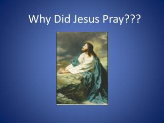 Why Did Jesus Pray???