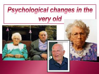 Psychological changes in the very old