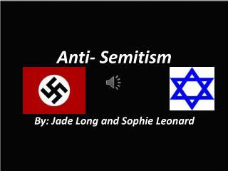 Anti- Semitism By: Jade Long and Sophie Leonard