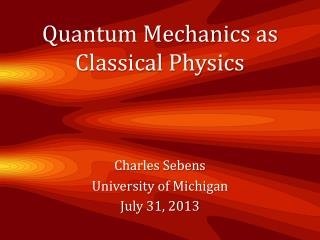Quantum Mechanics as Classical Physics