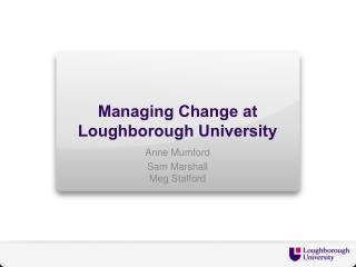 Managing Change at  Loughborough  University