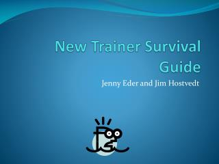 New Trainer Survival Guide