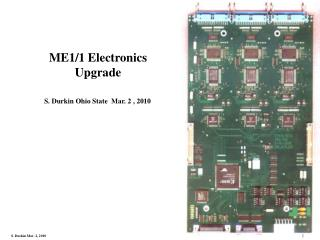 ME1/1 Electronics Upgrade S. Durkin Ohio State  Mar. 2 , 2010