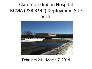 Claremore Indian Hospital  BCMA (PSB 3*42) Deployment Site Visit