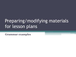 Preparing/modifying materials for lesson plans