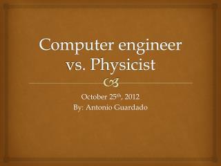Computer engineer vs. Physicist