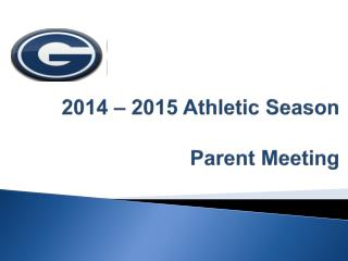 2014 – 2015 Athletic Season Parent Meeting