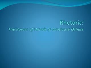 Rhetoric: The Power of Words to Motivate Others