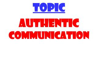 TOPIC AUTHENTIC  COMMUNICATION