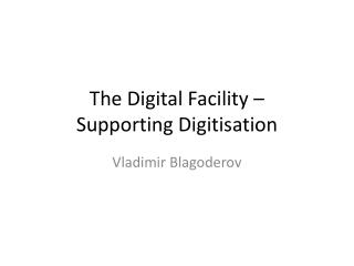 The Digital Facility –  Supporting  Digitisation