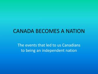 CANADA BECOMES A NATION
