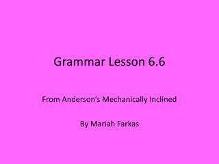 Grammar Lesson 6.6