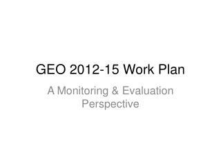 GEO 2012-15 Work Plan
