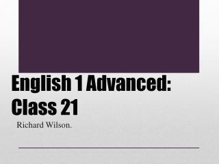 English 1 Advanced: Class 21