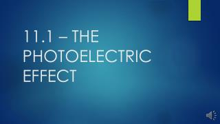 11.1 – THE PHOTOELECTRIC EFFECT