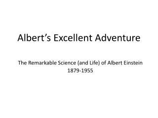Albert's Excellent Adventure