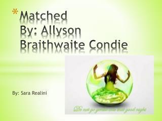 Matched  By: Allyson Braithwaite  Condie