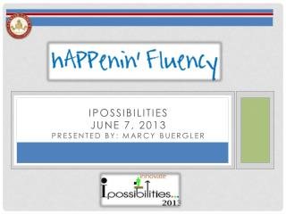 iPossibilities June 7, 2013 Presented By: Marcy  Buergler