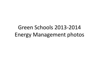 Green Schools 2013-2014  Energy Management photos