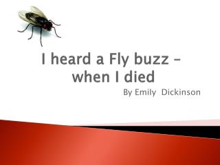 I heard a Fly buzz –  when I died