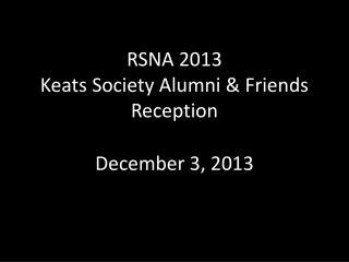 RSNA 2013 Keats Society Alumni & Friends Reception