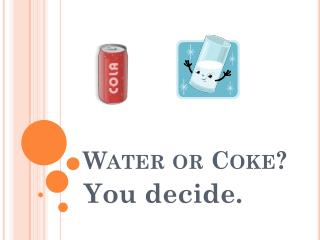 Water or Coke?
